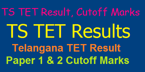 TSTET Result, Cutoff Marks, Telangana State Teacher Eligibility Test Results @tstet.cgg.gov.in