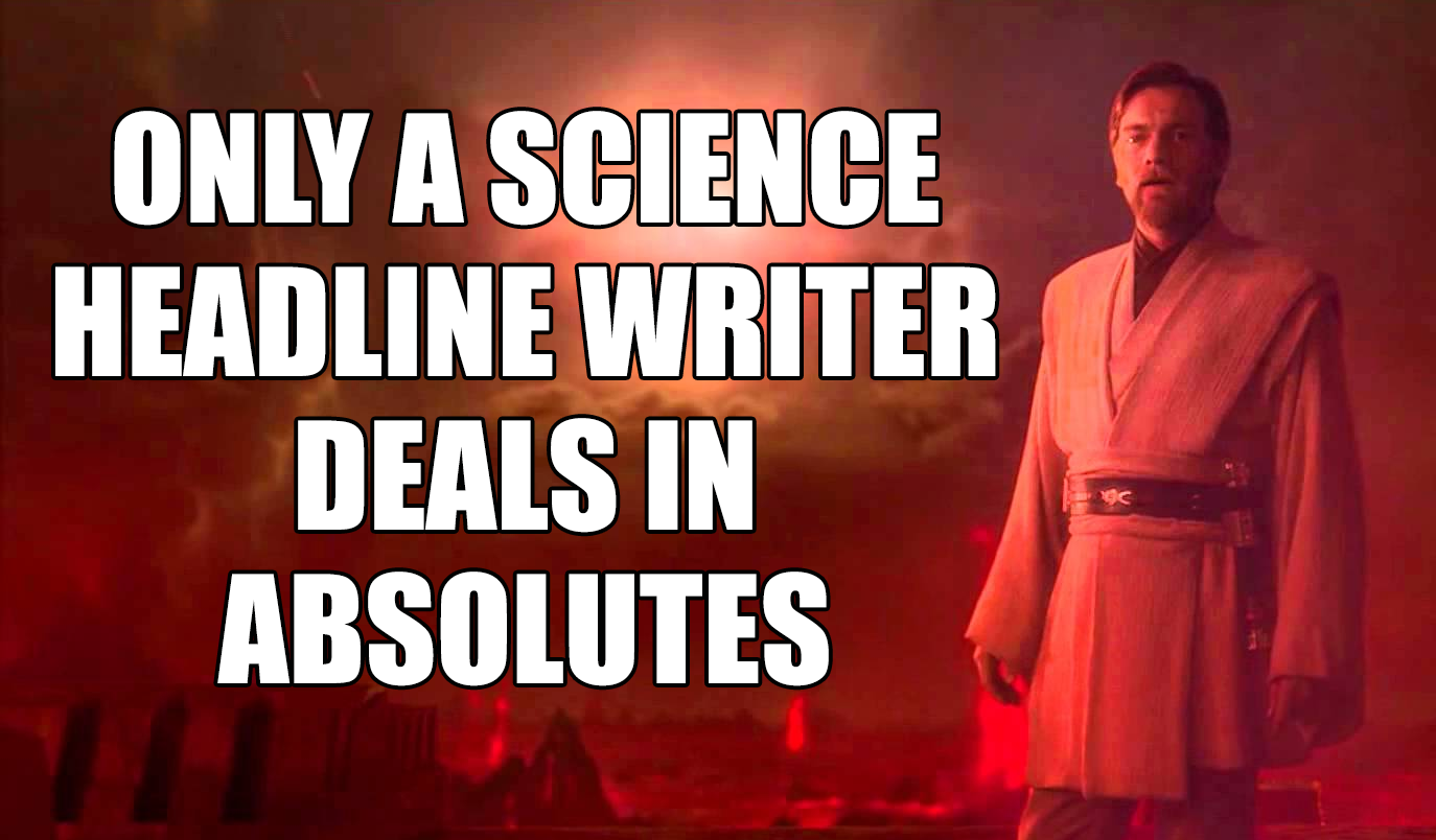 Obi-Wan Kenobi says 'Only a Science Headline Writer Deals in Absolutes.'