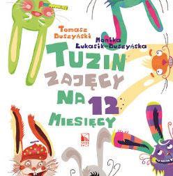"""""""Tuzin zajęcy na 12 miesięcy"""" Tomasz Duszyński, Monika Łukasik-Duszyńska - recenzja"""