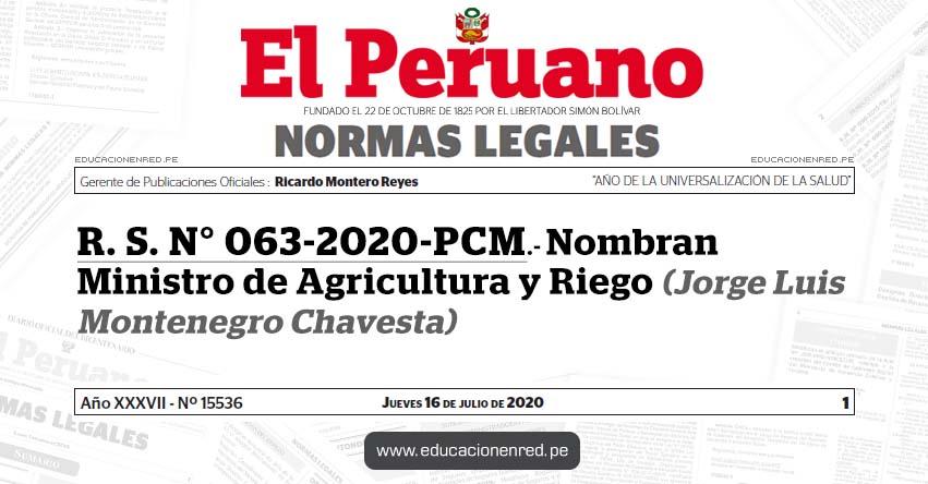 R. S. N° 063-2020-PCM.- Nombran Ministro de Agricultura y Riego (Jorge Luis Montenegro Chavesta)