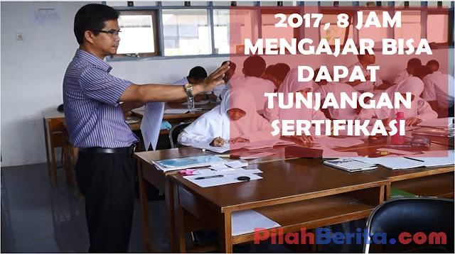 MULAI TAHUN 2017, 8 JAM MENGAJAR BISA MENDAPAT TUNJANGAN SERTIFIKASI