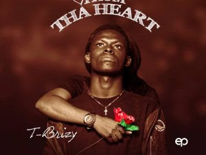 EP: T- Brizzy - From Tha Heart