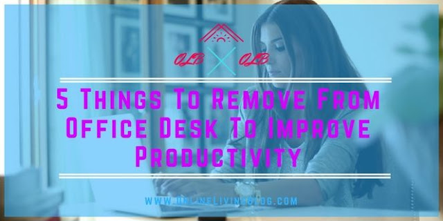 5 Things To Remove From Office Desk To Improve Productivity