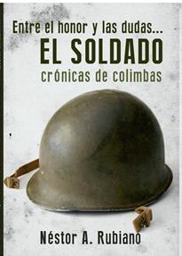 libro Entre el honor y las dudas El soldado cronicas de colimbas de nestor rubiano