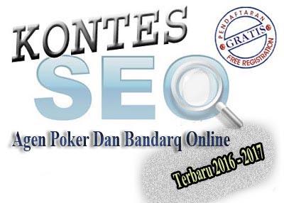 Kontes Seo Agen Poker dan BandarQ Online Bergengsi Terbaru 2016 - 2017
