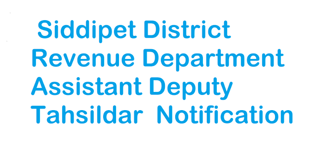 Siddipet District Revenue Department Assistant Deputy Tahsildar  Notification