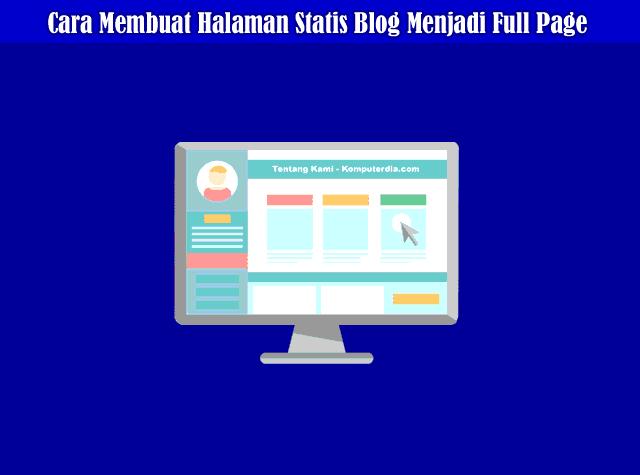 Cara Mudah Membuat Halaman Statis Blog (Static Page) Menjadi Full Page Tanpa Edit Html