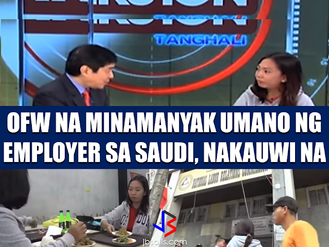"""An OFW in Saudi Arabia who was sexually molested sought the help of  """"OFW Alert"""" hosted by Raffy Tulfo.   According to Kimberly Callanta, his male employer forced her to toy on his genitals. She said her employer forced her to do it four times already.    Callanta tried to contact her agency to rescue her but the representative of her recruitment agency, a certain Jenny Binamera, said that they cannot rescue her because they were busy at that time. Raffy Tulfo contacted the agency and asked them to rescue the OFW immediately. Callanta feared that her female employer would find out and do worse things to her. According to Binamera, Callanta requested to be rescued after she got her salary but as things get worse, she requested that her agency rescues her immediately. The agency acted promptly upon the request of Mr. Tulfo and rescued the OFW on the same day. After two days, Callanta was sent home. On March 1, she finally arrived in the Philippines and went straight to ABC 5 to meet Mr. Tulfo on his program. She then expressed her gratitude to the program and the host, Mr. Raffy Tulfo.  Mr. Tulfo then asked Callanta if she will file a complaint against her employer and assured the OFW that they will extend help all the way from start to finish until she got the justice she deserves. The OFW was given assistance from their lunch, even when they went to NLRC and until they were already on the bus that will take them to her province.  Callanta was so grateful to Mr. Raffy Tulfo, who literally spend money out of his own pocket to help an OFW like her. She was also grateful for the program that she is already home away from the bad experience she had in the hands of her abusive Arab employer. RECOMMENDED:      A massive attack on Google hit millions of Gmail users after receiving an email which instructs the user to click on a document. After that, a very google-like page that will ask for your password and that's where you get infected. Experts warned that if ever you rec"""