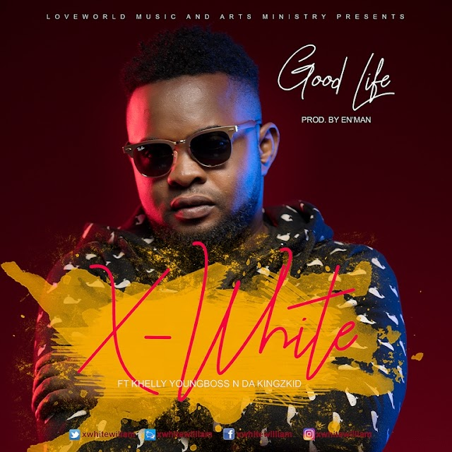 [DOWNLOAD]  MP3 :Good Life - X-White Williams feat. Khelly Youngboss x Da Kingskid || @xwhitewilliam