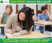 Edital concurso SEE/DF - Secretaria de Educação do DF.