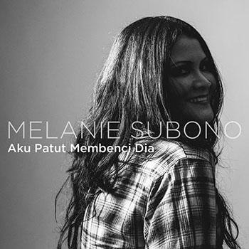 Melanie Subono - Aku Patut Membenci Dia