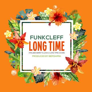 AUDIO + VIDEO: Funkcleff - Long Time (Maleek Berry Refix)   @821_Funkcleff