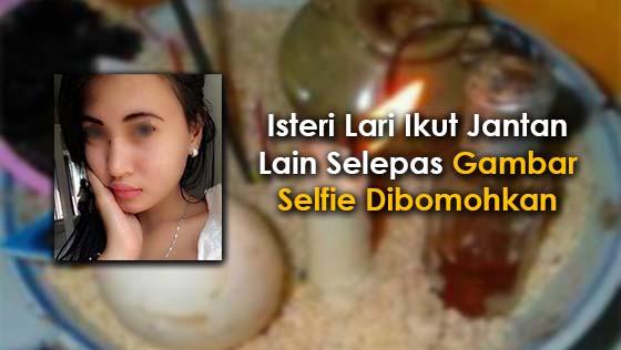 Isteri Berubah Selepas Gambar Selfie Dihantar Kepada Bomoh