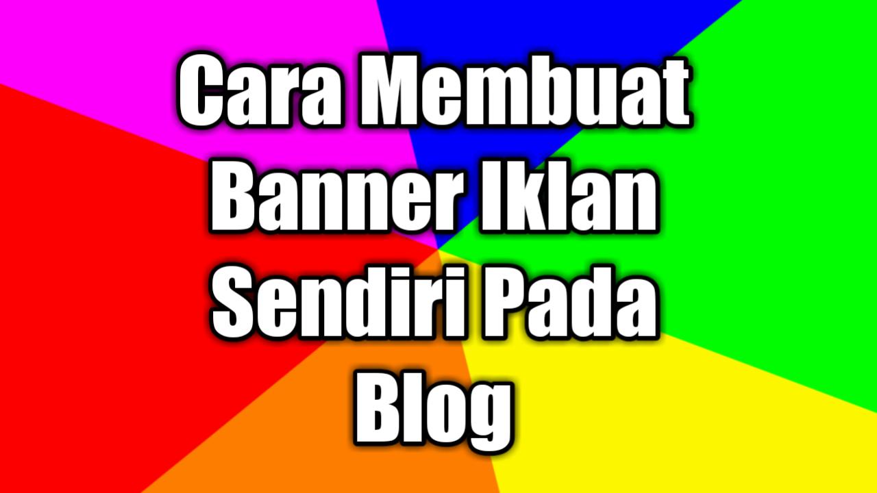 Cara Membuat Banner Iklan Sendiri Pada Blog