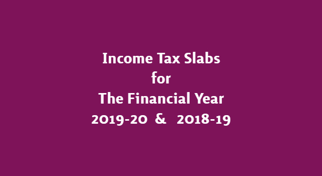 Income Tax Slab for FY 2019-20 (AY 2020-21), FY 2018-19 (AY 2019-20)