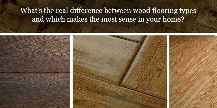 What S The Real Difference Between These Wood Floors And Which Makes Most Sense In Your