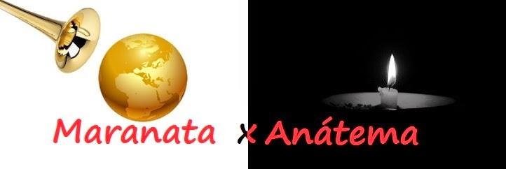 MARANATA X ANÁTEMA