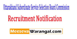 UKSSSC (Uttarakhand Subordinate Service Selection Board Commission) Recruitment Notification 2017