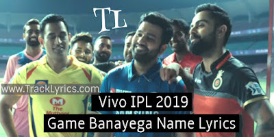 game-banayega-name-vivo-ipl-2019-theme-anthem-song-lyrics-2019