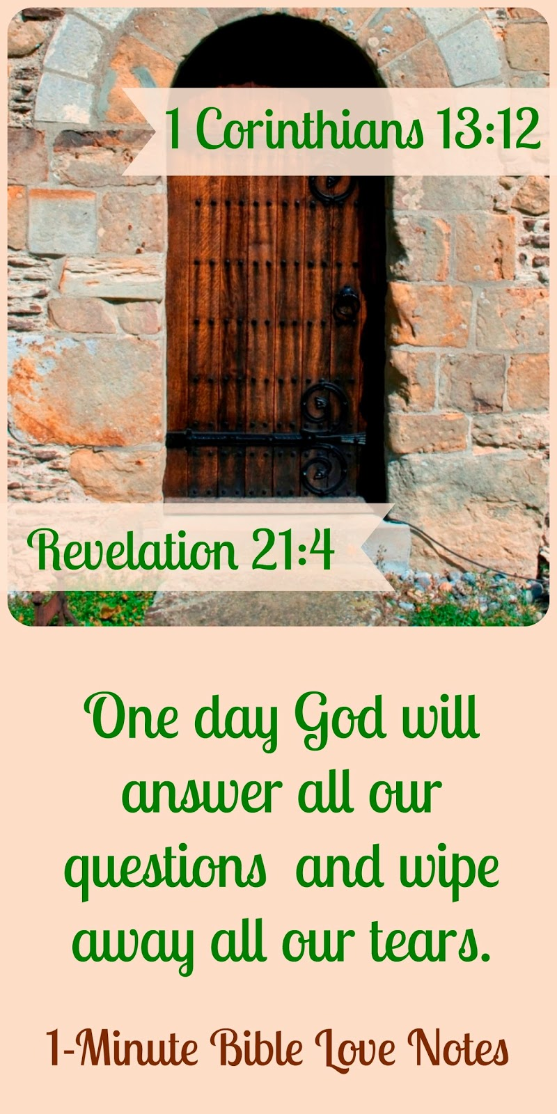Revelation 21:4, 1 Corinthians 13:12, Proverbs 3:5, God will answer our questions, God will wipe away our tears