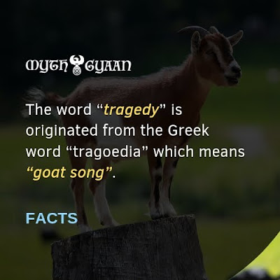 "English Facts: The word ""tragedy"" is originated from the Greek word ""tragoedia"" which means ""goat song""."