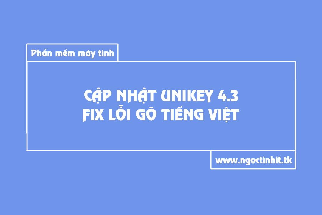 Cập Nhật Unikey 4.3 RC4 Fix Lỗi Gõ Tiếng Việt | Thanh Phú IT