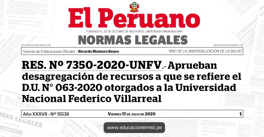 RES. Nº 7350-2020-UNFV.- Aprueban desagregación de recursos a que se refiere el D.U. N° 063-2020 otorgados a la Universidad Nacional Federico Villarreal
