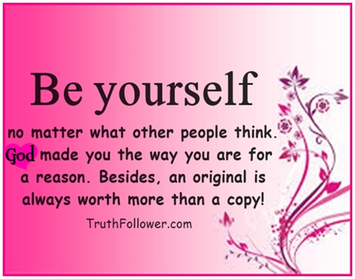 Why Being Yourself Matters Wwwpicswecom