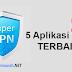 5 Aplikasi VPN Internet Gratis Android Tanpa Root 2017