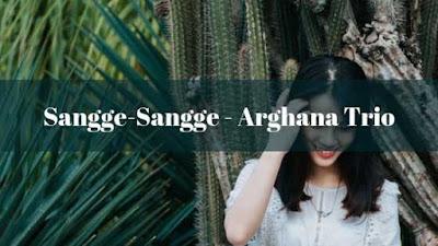 Lirik Sangge-Sangge - Arghana Trio