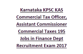Karnataka KPSC KAS Commercial Tax Officer, Assistant Commissioner Commercial Taxes 195 Jobs in Finance Dept Recruitment Exam 2017