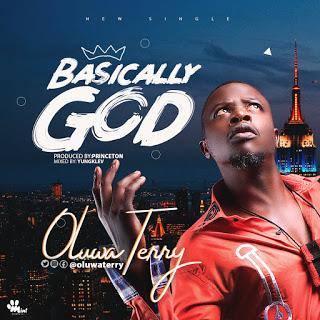 MUSIC: Oluwa Terry - Basically God (Prod. Princetonbeatz)