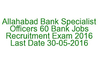 Allahabad Bank Specialist Officers 60 Bank Jobs Recruitment Exam 2016 Last Date 30-05-2016