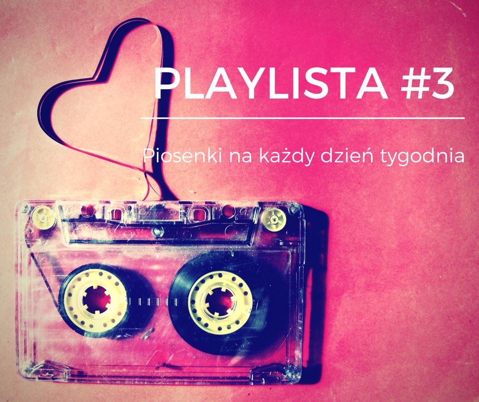 Playlista #3: Piosenki na każdy dzień tygodnia