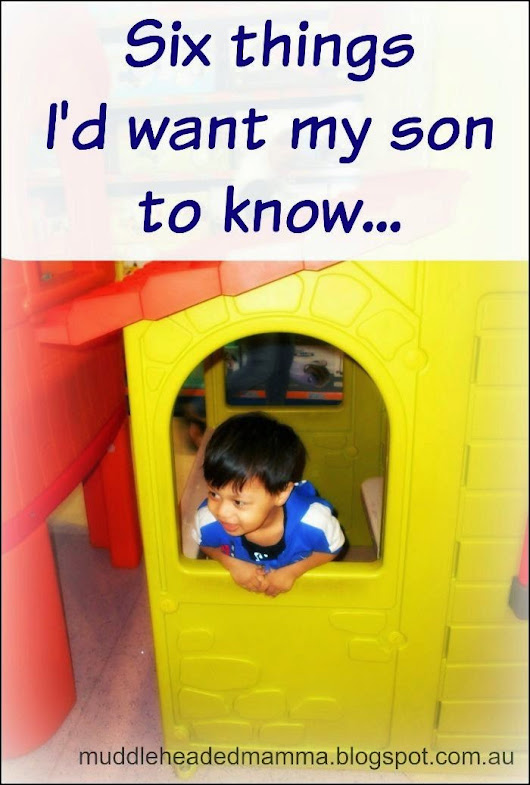 Six things I want my son to Know {a guest post}