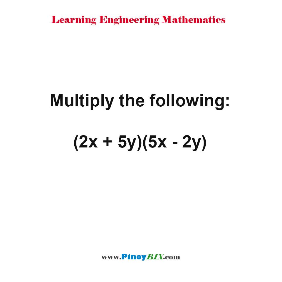 Multiply the following: (2x + 5y)(5x - 2y)