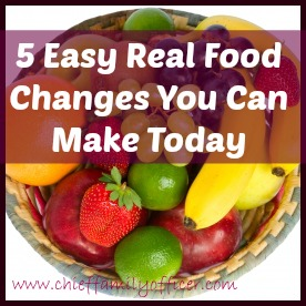 Easy Real Food Changes - chieffamilyofficer.com