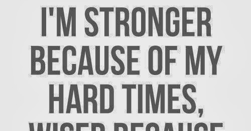 Quotes & Inspiration: I'm Stronger Because Of My Hard
