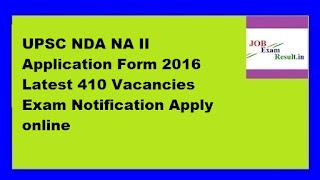 UPSC NDA NA II Application Form 2016 Latest 410 Vacancies Exam Notification Apply online