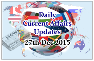 Daily Current Affairs Updates– 27th December 2015