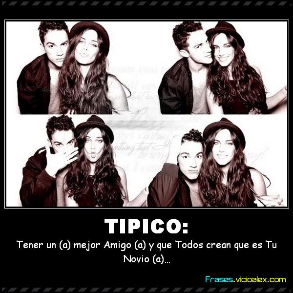 Frases ::] TIPICO: Tener un (a) mejor Amigo (a) y que Todos crean que es Tu Novio (a)… - Las ...