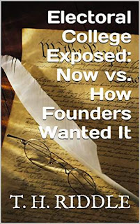Electoral College Exposed: Now vs. How Founders Wanted It - Nonfiction, politics by T. H. Riddle