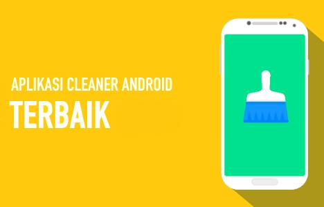 Aplikasi Pembersih Android Agar Tidak Lemot Terbaik dan Ringan