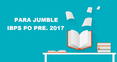 Parajumble for IBPS PO Prelims 2017