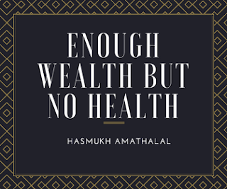 Enough wealth but no health - poem by Hasmukh Amathalal