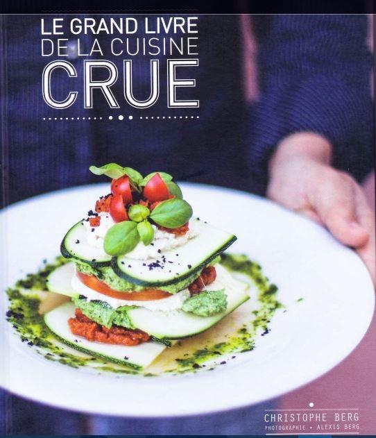 Le grand livre de la cuisine crue , Christophe Berg