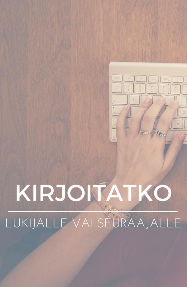 Kirjoitatko blogia lukijalle vai seuraajalle?