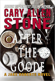 After the Goode (A Jake Roberts Novel Book 3) by Cary Allen Stone