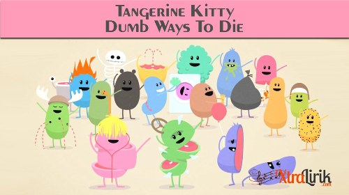 Arti dan Makna Lirik Dumb Ways To Die Tangerine Kitty