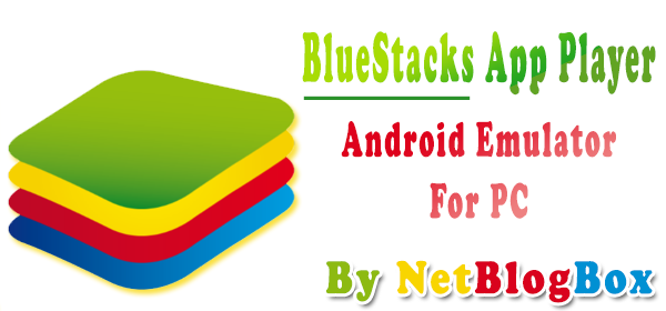 BlueStacks App Player By NetBlogBox